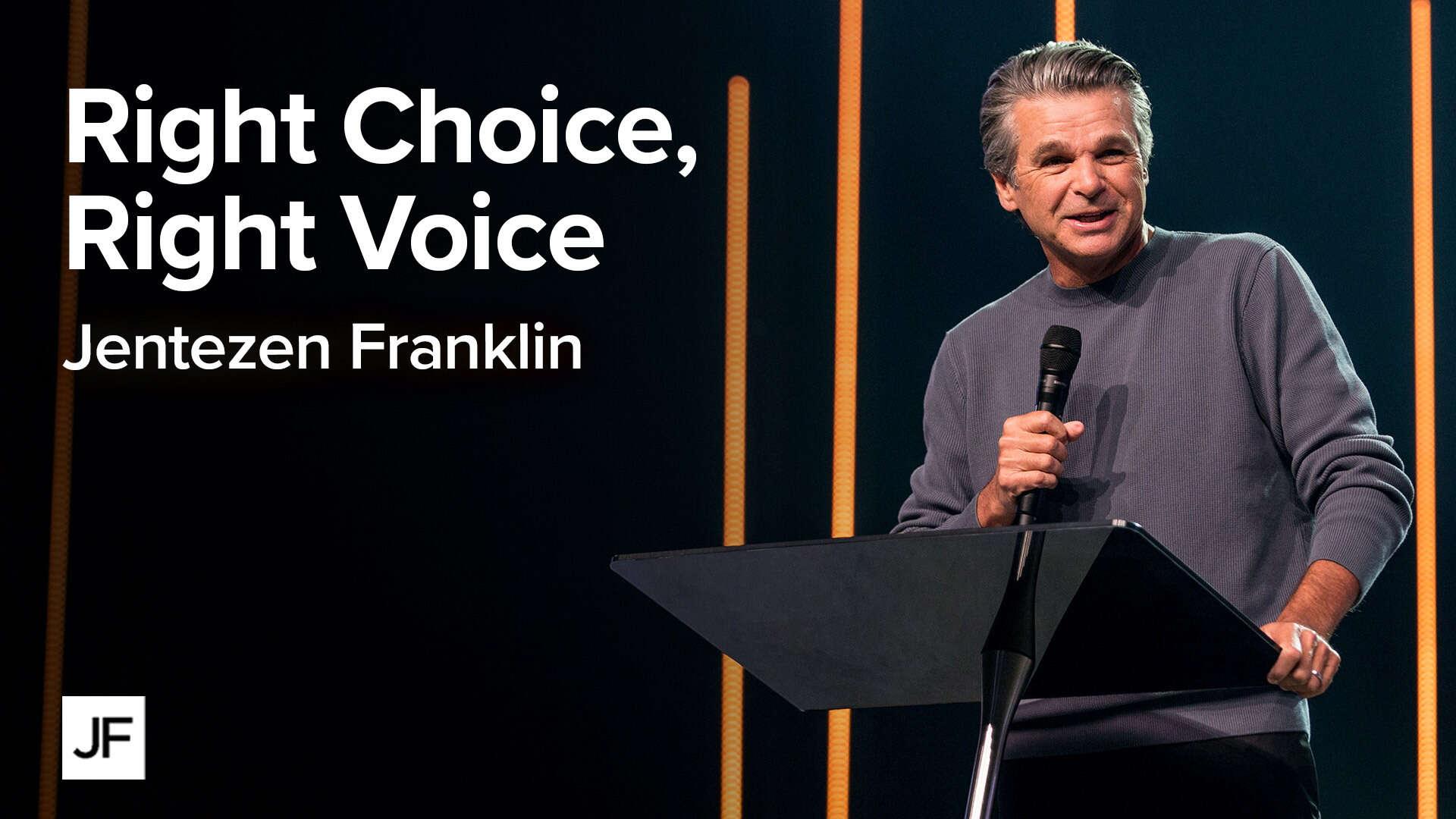 Right Voice, Right Choice Jentezen Franklin